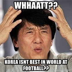 Confused Jackie Chan - WHHAATT?? korea isnt best in world at football??