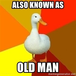 Technologyimpairedduck - also known as old man
