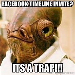 Its A Trap - Facebook timeline invite? Its a trap!!!