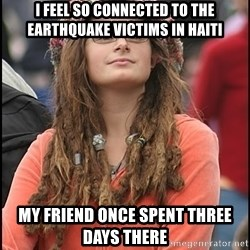 COLLEGE LIBERAL GIRL - i feel so connected to the earthquake victims in haiti my friend once spent three days there