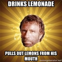 Chuck Norris Advice - drinks lemonade Pulls out lemons from his mouth