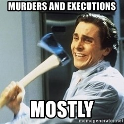 Patrick Bateman With Axe - Murders and Executions Mostly