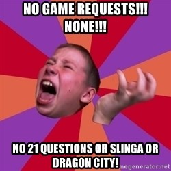 Sasha Hater2 - No game requests!!! none!!! no 21 questions or slinga or dragon city!