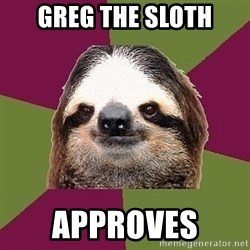 Just-Lazy-Sloth - Greg the sloth approves
