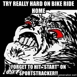 "Rage Face - Try really hard on bike ride home Forget to hit ""Start"" on sportstracker!!"