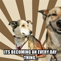 Stoner dogs concerned friend - its becoming an every day thing..