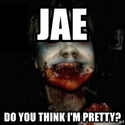scary meme - jae do you think i'm pretty?