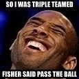 Kobe Bryant - so i was triple teamed fisher said pass the ball