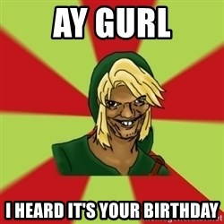Dat LInk - ay gurl i heard it's your birthday