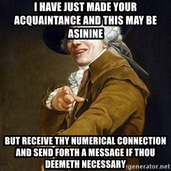 Joseph Ducreaux - I have just made your acquaintance and this may be asinine but receive thy numerical connection and send forth a message if thou deemeth necessary