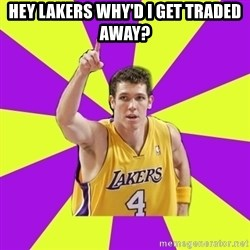 Lame Luke Walton - HEy Lakers Why'd i get traded away?
