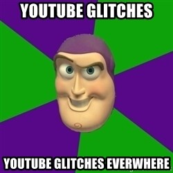 Buzz Lightyear - Youtube glitches  YOUTUBE GLITCHES everwhere