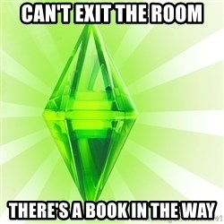Sims - CAN'T EXIT THE ROOM THERE'S A BOOK IN THE WAY