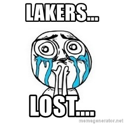 crying - lakers... Lost....