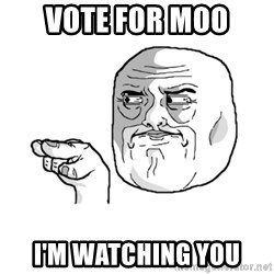 i'm watching you meme - vote for moo I'M WATCHING YOU