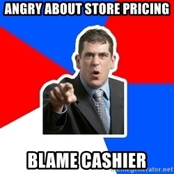 Stupidly Angry Retail Customer - Angry about store pricing blame cashier