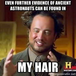 Giorgio A Tsoukalos Hair - Even further evidence of ancient astronauts can be found in my hair
