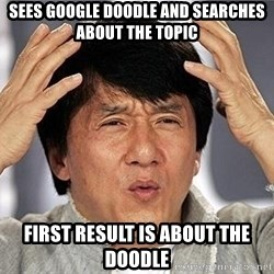 Confused Jackie Chan - SEES GOOGLE DOODLE AND SEARCHES ABOUT THE TOPIC FIRST RESULT IS ABOUT THE DOODLE