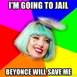 Lady GaGa Blue Hair Meme - I'm going to jail beyonce will save me