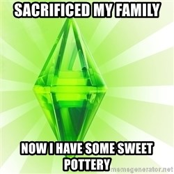Sims - Sacrificed my family now I have some sweet pottery