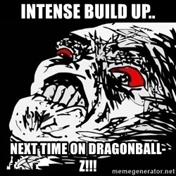 Rage Face - intense build up.. Next time on dragonball-z!!!