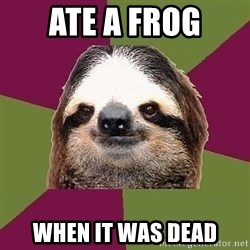 Just-Lazy-Sloth - Ate a frog when it was dead