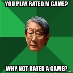 High Expectations Asian Father - YOU PLAY RATED M GAME? WHY NOT RATED A GAME?