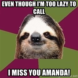 Just-Lazy-Sloth - Even tHough I'm too lazy to call I miss you Amanda!