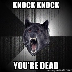 Insanity Wolf - Knock knock you're dead