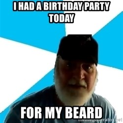 Epic Beard Man - i had a birthday party today for my beard