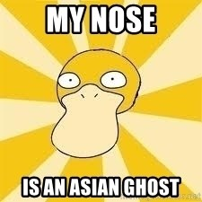 Conspiracy Psyduck - My nose is an asian ghost