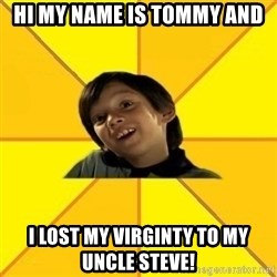 es bakans - Hi my name is tommy and i lost my virginty to my uncle steve!