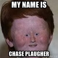 Generic Ugly Ginger Kid - My name is chase plaugher