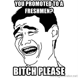 Asian Troll Face - you promoted to a freshmen? bitch please