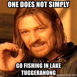 One Does Not Simply - one does not simply go fishing in lake tuggeranong