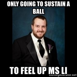 Date Rape Dave - only going to sustain a ball to feel up ms li