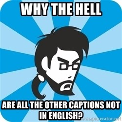 typical_proger_angry - Why the hell are all the other captions not in english?
