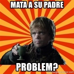 Tyrion Lannister - mata a su padre problem?
