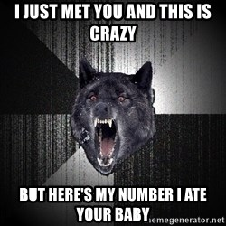 Insanity Wolf - i just met you and this is crazy but here's my number i ate your baby