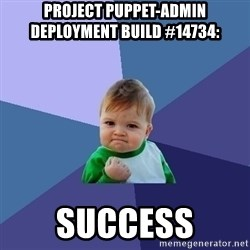 Success Kid - Project puppet-admin deployment build #14734:  SUCCESS