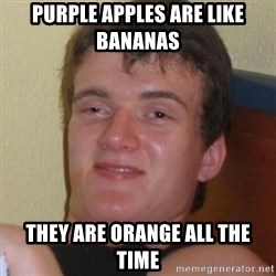 Really highguy - purple apples are like bananas  they are orange all the time