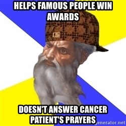 Scumbag God - Helps famous people win awards doesn't answer cancer patient's prayers