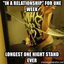 """Dirtbag Kenyel  - """"in a relationship"""" for one week longest one night stand ever"""
