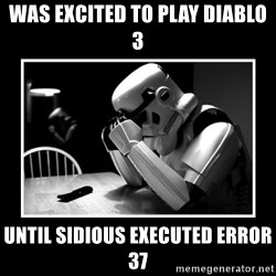 Sad Trooper - Was excited to play Diablo 3 Until Sidious executed error 37