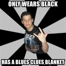 Metal Boy From Hell - only wears black has a blues clues blanket