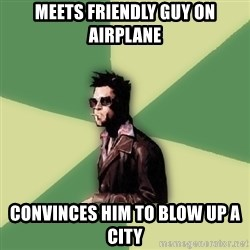 Disruptive Durden - Meets friendly guy on airplane Convinces him to blow up a city