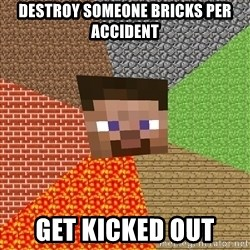 Minecraft Guy - Destroy someone bricks per accident get kicked out