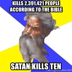God - KILLS 2,391,421 PEOPLE ACCORDING TO THE BIBLE SATAN KILLS TEN