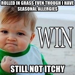 Win Baby - rolled in grass even though i have seasonal allergies Still not itchy
