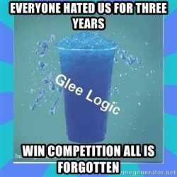 Glee Logic - everyone hated us for three years win competition all is forgotten